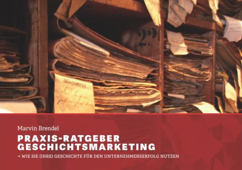Praxis-Ratgeber Geschichtsmarketing